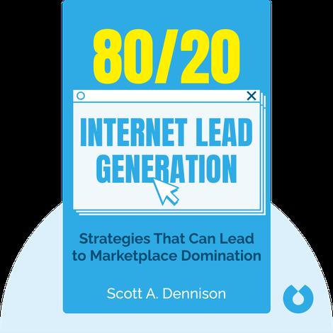 80/20 Internet Lead Generation by Scott A. Dennison
