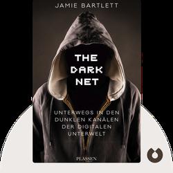 The Dark Net: Unterwegs in den dunklen Kanälen der digitalen Unterwelt von Jamie Bartlett