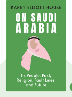 On Saudi Arabia: Its People, Past, Religion, Fault Lines – and Future by Karen Elliott House