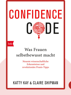 Confidence Code: Was Frauen selbstbewusst macht by Katty Kay, Claire Shipman