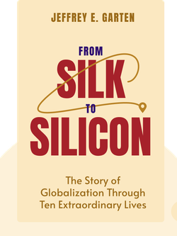 From Silk to Silicon: The Story of Globalization Through Ten Extraordinary Lives by Jeffrey E. Garten