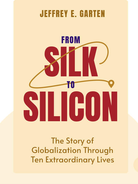 From Silk to Silicon: The Story of Globalization Through Ten Extraordinary Lives von Jeffrey E. Garten