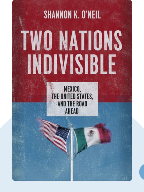 Two Nations Indivisible: Mexico, the United States and the Road Ahead by Shannon K. O'Neil