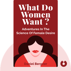 What Do Women Want?: Adventures in the Science of Female Desire by Daniel Bergner