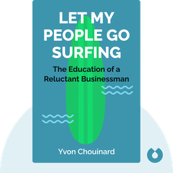 Let My People Go Surfing: The Education of a Reluctant Businessman von Yvon Chouinard