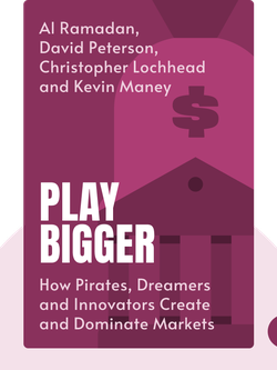 Play Bigger: How Pirates, Dreamers and Innovators Create and Dominate Markets von Al Ramadan, David Peterson, Christopher Lochhead and Kevin Maney