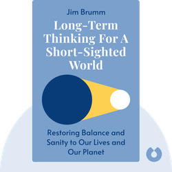 Long-Term Thinking for a Short-Sighted World: Restoring happiness, balance, and sanity to our lives and our planet von Jim Brumm