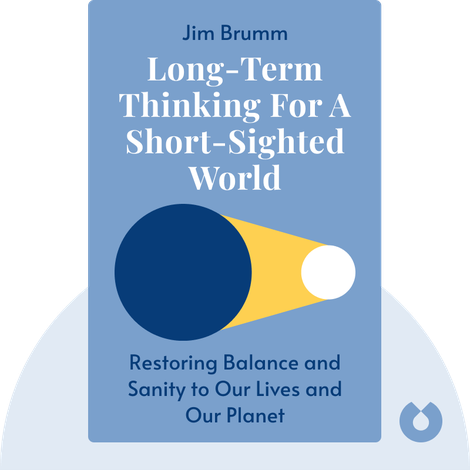 Long-Term Thinking for a Short-Sighted World by Jim Brumm