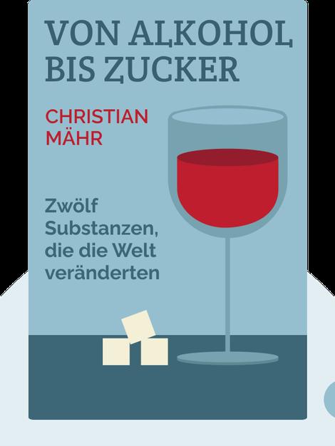 Von Alkohol bis Zucker: Zwölf Substanzen, die die Welt veränderten by Christian Mähr