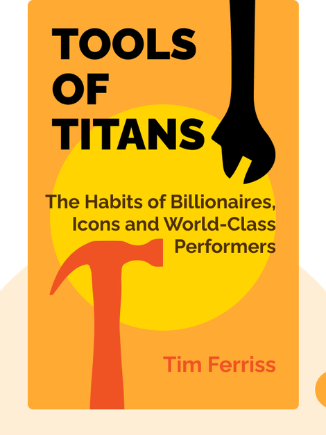 Tools of Titans: The Tactics, Routines and Habits of Billionaires, Icons and World-Class Performers von Tim Ferriss