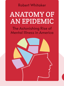 Anatomy of an Epidemic: Magic Bullets, Psychiatric Drugs, and the Astonishing Rise of Mental Illness in America von Robert Whitaker