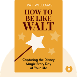 How To Be Like Walt: Capturing the Disney Magic Every Day of Your Life von Pat Williams