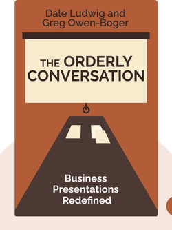 The Orderly Conversation: Business Presentations Redefined by Dale Ludwig and Greg Owen-Boger