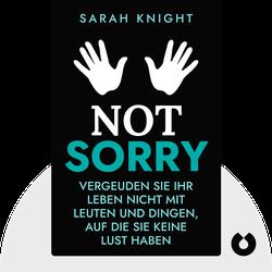 Not Sorry: Vergeuden Sie Ihr Leben nicht mit Leuten und Dingen, auf die Sie keine Lust haben von Sarah Knight