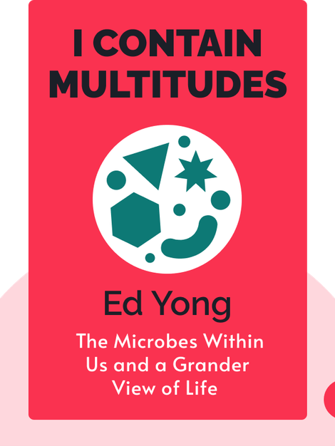 I Contain Multitudes : The Microbes Within Us and a Grander View of Life by Ed Yong