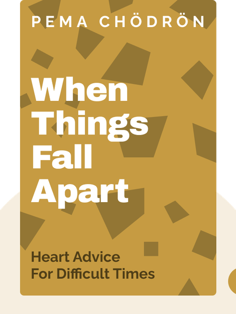 When Things Fall Apart: Heart Advice For Difficult Times by Pema Chödrön