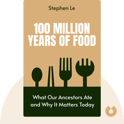 100 Million Years Of Food: What Our Ancestors Ate and Why It Matters Today by Stephen Le