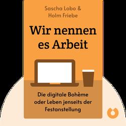 Wir nennen es Arbeit: Die digitale Bohème oder Intelligentes Leben jenseits der Festanstellung von Sascha Lobo & Holm Friebe