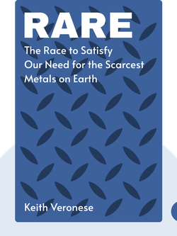 Rare: The High-Stakes Race to Satisfy Our Need for the Scarcest Metals on Earth by Keith Veronese