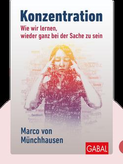 Konzentration: Wie wir lernen, wieder ganz bei der Sache zu sein by Marco von Münchhausen