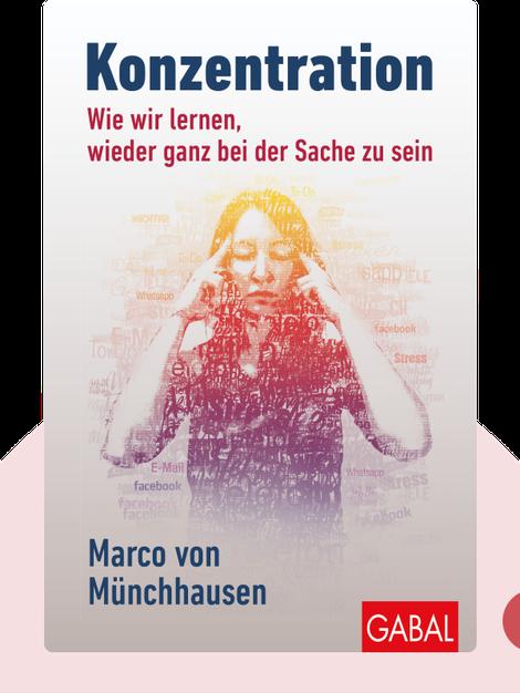 Konzentration: Wie wir lernen, wieder ganz bei der Sache zu sein von Marco von Münchhausen