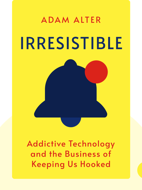 Irresistible: The Rise of Addictive Technology and the Business of Keeping Us Hooked von Adam Alter