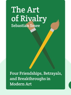 The Art of Rivalry: Four Friendships, Betrayals, and Breakthroughs in Modern Art von Sebastian Smee