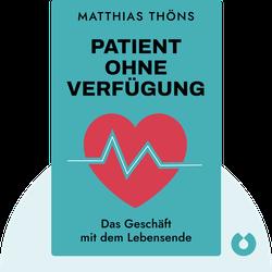 Patient ohne Verfügung: Das Geschäft mit dem Lebensende by Matthias Thöns