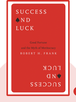 Success and Luck: Good Fortune and the Myth of Meritocracy by Robert H. Frank