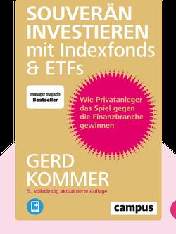 Souverän investieren mit Indexfonds und ETFs: Wie Privatanleger das Spiel gegen die Finanzbranche gewinnen by Gerd Kommer