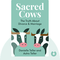 Sacred Cows: The Truth About Divorce & Marriage by Danielle Teller and Astro Teller
