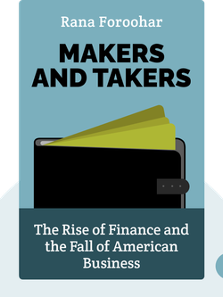 Makers and Takers: The Rise of Finance and the Fall of American Business by Rana Foroohar