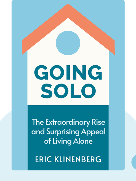 Going Solo: The Extraordinary Rise and Surprising Appeal of Living Alone von Eric Klinenberg