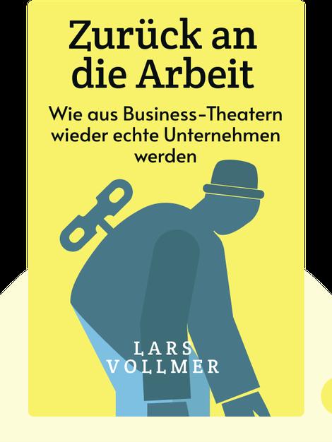 Zurück an die Arbeit: Wie aus Business-Theatern wieder echte Unternehmen werden von Lars Vollmer