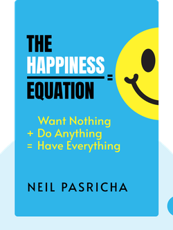 The Happiness Equation: Want Nothing + Do Anything = Have Everything von Neil Pasricha