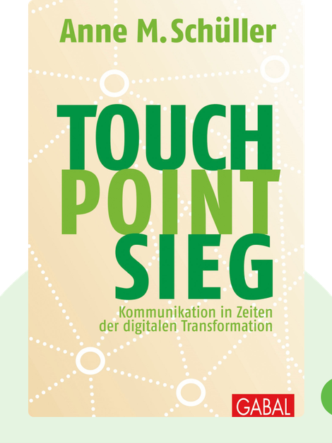 Touch. Point. Sieg.: Kommunikation in Zeiten der digitalen Transformation von Anne M. Schüller