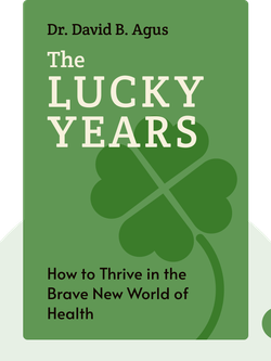 The Lucky Years: How to Thrive in the Brave New World of Health by Dr. David B. Agus