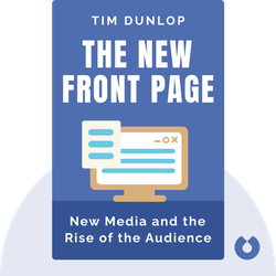 The New Front Page: New Media and the Rise of the Audience von Tim Dunlop