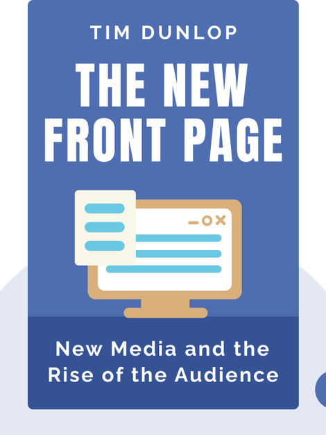 The New Front Page: New Media and the Rise of the Audience by Tim Dunlop