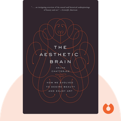 The Aesthetic Brain: How We Evolved to Desire Beauty and Enjoy Art by Anjan Chatterjee