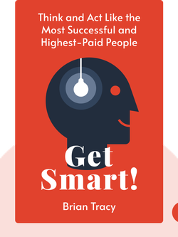 Get Smart!: How to Think and Act Like the Most Successful and Highest-Paid People in Every Field von Brian Tracy