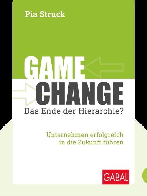 Game Change: Das Ende der Hierarchie? Unternehmen erfolgreich in die Zukunft führen by Pia Struck
