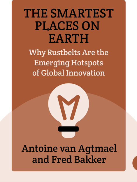 The Smartest Places on Earth: Why Rustbelts Are the Emerging Hotspots of Global Innovation by Antoine van Agtmael and Fred Bakker