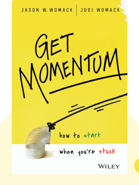 Get Momentum: How to Start When You're Stuck by Jason W. Womack & Jodi Womack