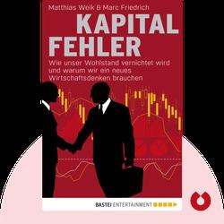 Kapitalfehler: Wie unser Wohlstand vernichtet wird und warum wir ein neues Wirtschaftsdenken brauchen by Matthias Weik & Marc Friedrich