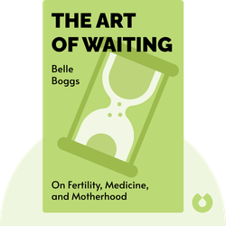 The Art of Waiting: On Fertility, Medicine, and Motherhood von Belle Boggs