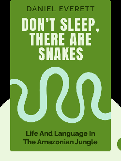 Don't Sleep, There Are Snakes: Life and Language in the Amazonian Jungle by Daniel Everett