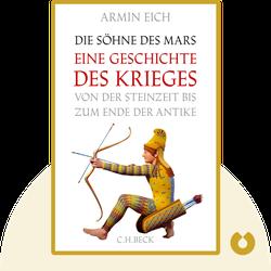 Die Söhne des Mars: Eine Geschichte des Krieges von der Steinzeit bis zum Ende der Antike von Armin Eich