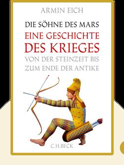 Die Söhne des Mars: Eine Geschichte des Krieges von der Steinzeit bis zum Ende der Antike by Armin Eich