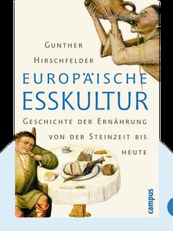 Europäische Esskultur: Geschichte der Ernährung von der Steinzeit bis heute von Gunther Hirschfelder